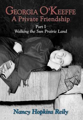 Georgia O'Keeffe, a Private Friendship, Part I (Hardcover) (Hardback)