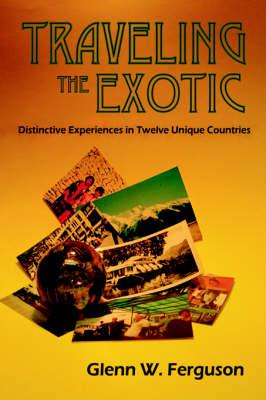 Traveling the Exotic (Hardcover) (Hardback)