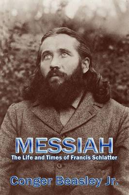 Messiah, the Life and Times of Francis Schlatter (Paperback)