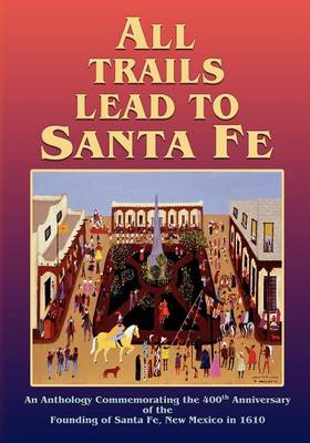 All Trails Lead to Santa Fe (Softcover) (Paperback)