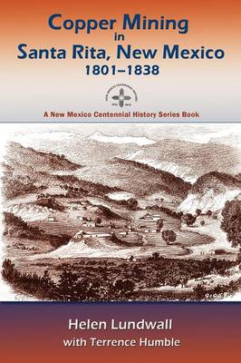 Copper Mining in Santa Rita, New Mexico, 1801-1838 - New Mexico Centennial History Series Book (Paperback)
