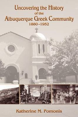 Uncovering the History of the Albuquerque Greek Community, 1880-1952 (Paperback)
