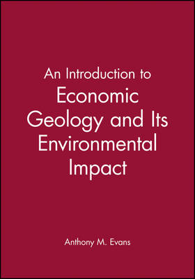 An Introduction to Economic Geology and Its Environmental Impact (Paperback)