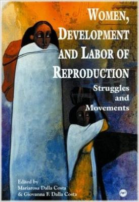 Women, Development And Labour Of Reproduction: Struggles and Movements (Paperback)