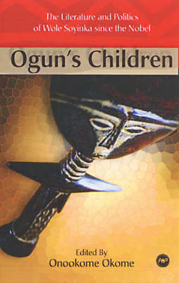 Ogun's Children: The Literature and Politics of Wole Soyinka Since the Nobel (Paperback)