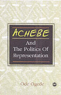 Achebe And The Politics Of Representation (Paperback)