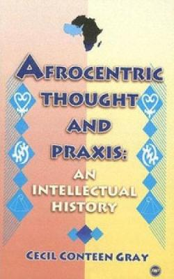 Afrocentric Thought And Praxis: An Intellectual History (Paperback)
