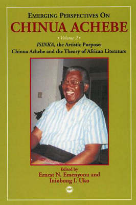 Emerging Perspectives On Chinua Achebe Vol. 2: ISINKA, the Artistic Purpose: Chinua Achebe and the Theory of African Literature (Paperback)