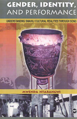 Gender, Identity, And Performance: Understanding Swahili Cultural Realites Through Song (Paperback)