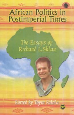 African Politics In Postimperial Times: The Essays of Richard L. Sklar (Paperback)