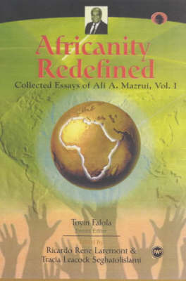 Africanity Redefined: Collected Essays of Ali A. Mazrui, Vol. 1 (Paperback)