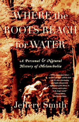 Where the Roots Reach for Water: A Personal and Natural History of Melancholia (Paperback)