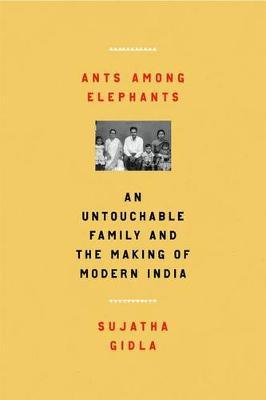 Ants Among Elephants: An Untouchable Family and the Making of Modern India (Hardback)