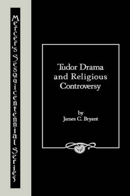 Tudor Drama and Religious Controversy (Hardback)