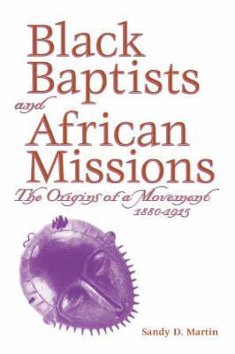 Black Baptists And African Missions: The Origins Of A Movement 1880-1915 (P173/Mrc) (Paperback)