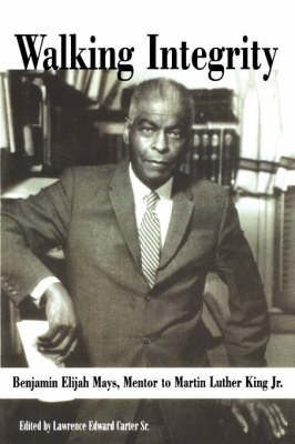 Walking Integrity: Benjamin Elijah Mays, Mentor to Martin Luther King Jr. / Edited by Lawrence Edward Carter, Sr. (Paperback)
