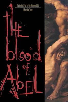 Blood of Abel: The Violent Plot in the Hebrew Bible (Paperback)