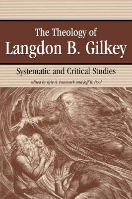 The Theology of Langdon Gilkey: Systematic and Critical Studies (Paperback)