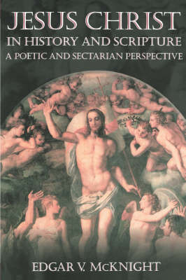 Jesus Christ in History and Scripture: A Poetic and Sectarian Perspective (Paperback)
