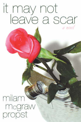 It May Not Leave a Scar: A Novel / by Milam Mcgraw Propst. (Hardback)