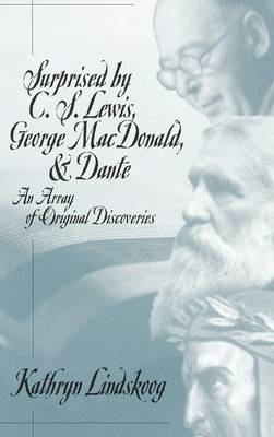 Surprised by C.S.Lewis, George Macdonald and Dante: An Array of Original Discoveries (Hardback)