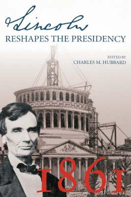 Lincoln Reshapes the Presidency (Hardback)