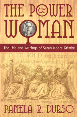 The Power of Woman: The Life and Writings of Sarah Moore Grimke (Hardback)
