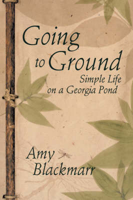 Going to Ground: Simple Life on a Georgia Pond (Paperback)
