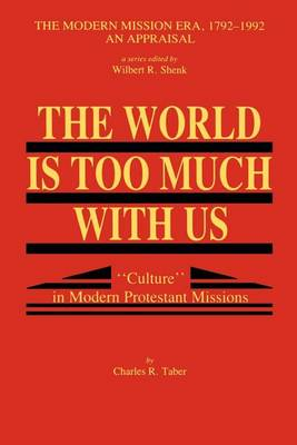 The World Is Too Much With Us: Culture in Modern Protestant Missions (Paperback)
