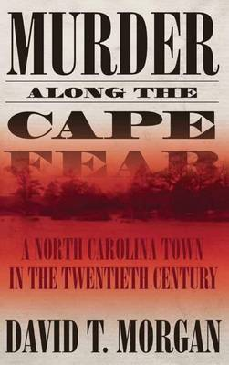 Murder Along The Cape Fear: A North Carolina Town In The Twentieth Century (H692/Mrc) (Hardback)