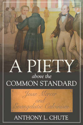 Piety Above The Common Standard, A: Jesse Mercer And The Defense Of Evangelistic Calvinism (P325/Mrc (Paperback)