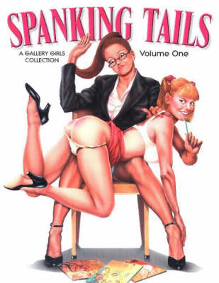 Spanking Tails: v. 1: A Gallery Girls Collection (Paperback)