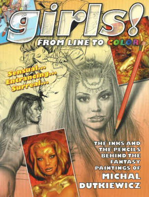 Girls! From Line to Color: The Inks and the Pencils Behind the Fantasy Paintings of Michal Dutkiewicz (Paperback)