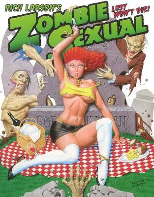 Rich Larson's Zombie Sexual: Lust Won't Die! (Paperback)