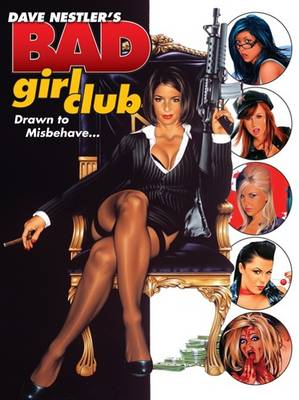 Dave Nestler's Bad Girls Club: Drawn to Misbehave (Paperback)