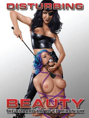 Disturbing Beauty-: The Bizarro Art of Ed Mironiuk (Paperback)