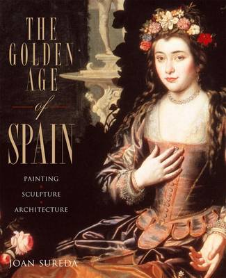 Golden Age of Spain: Painting, Sculpture,Architecture (Hardback)