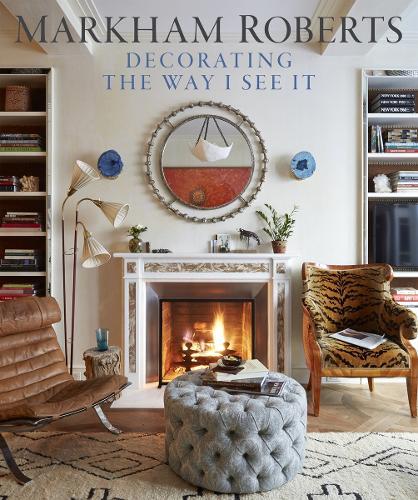 Markham Roberts: Decorating the Way I See It (Hardback)
