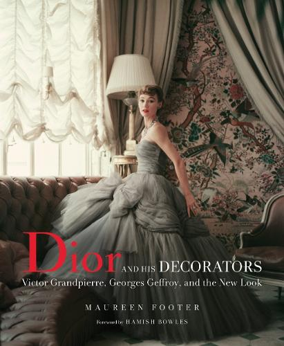 Dior and His Decorators: Victor Grandpierre, Georges Geffroy and The New Look (Hardback)