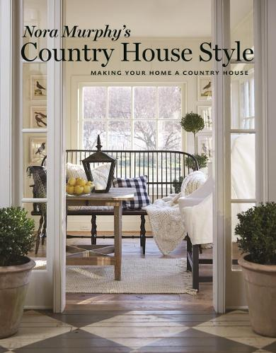 Nora Murphy's Country House Style: Making Your Home a Country House (Hardback)