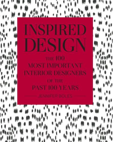 Inspired Design: The 100 Most Important Interior Designers of The Past 100 Years (Hardback)