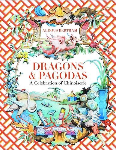 Dragons & Pagodas: A Celebration of Chinoiserie (Hardback)