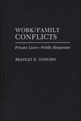 Work/Family Conflicts: Private Lives-Public Responses (Paperback)