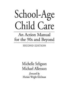 School-Age Child Care: An Action Manual for the 90s and Beyond, 2nd Edition (Paperback)