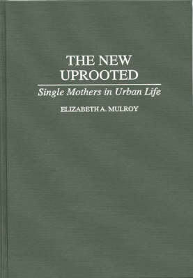 The New Uprooted: Single Mothers in Urban Life (Hardback)