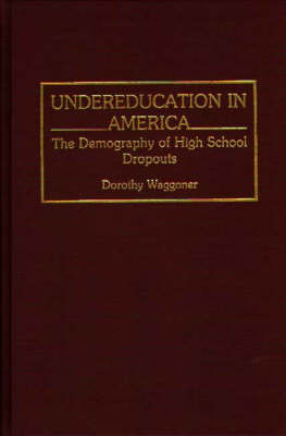 Undereducation in America: The Demography of High School Dropouts (Hardback)