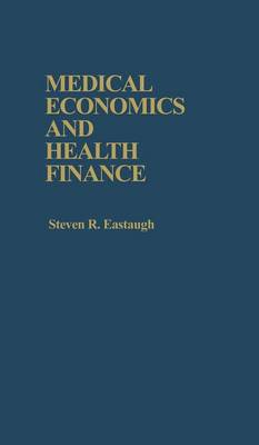 Medical Economics and Health Finance (Hardback)