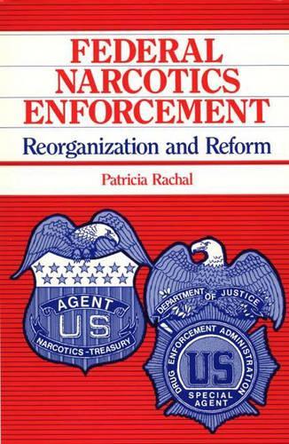 Federal Narcotics Enforcement: Reorganization and Reform (Hardback)