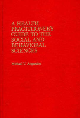 A Health Practitioner's Guide to the Social and Behavioral Sciences (Hardback)