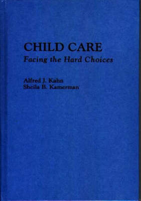 Child Care: Facing the Hard Choices (Hardback)